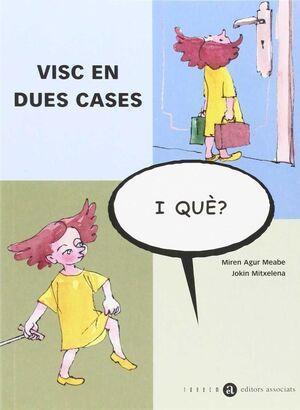 VISC EN DUES CASES, I QUÈ?