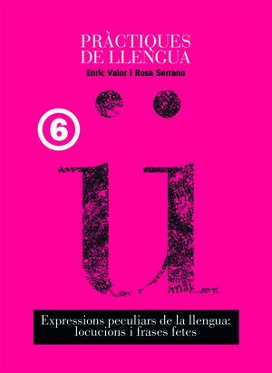 EXPRESSIONS PECULIARS DE LA LLENGUA: LOCUCIONS I FRASES FETES