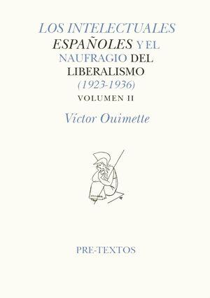 LOS INTELECTUALES ESPAÑOLES Y EL NAUFÍAGIO DEL LIBERALISMO (1923-1936). VOLUMEN