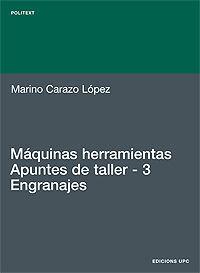 MÁQUINAS HERRAMIENTAS. APUNTES DE TALLER. 3. ENGRANAJES