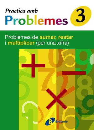 3 PRACTICA PROBLEMES DE SUMAR, RESTAR I MULTIPLICAR (1 XIFRA)