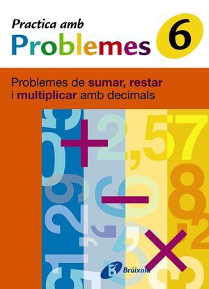 6 PRACTICA PROBLEMES DE SUMAR, RESTAR I MULTIPLICAR DECIMALS