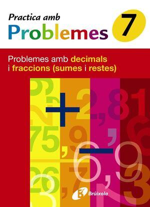 7 PRACTICA PROBLEMES AMB DECIMALS I FRACCIONS (SUMES I RESTES)