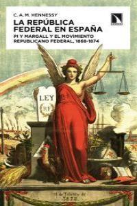 LA REPÚBLICA FEDERAL EN ESPAÑA : PI Y MARGALL Y EL MOVIMIENTO REPUBLICANO FEDERAL, 1868-1874