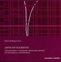 JAPÓN EN OCCIDENTE. ARQUITECTURAS Y PAISAJES DEL IMAGINARIO JAPONÉS