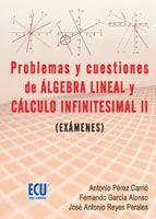 PROBLEMAS Y CUESTIONES DE ÁLGEBRA LINEAL Y CÁLCULO INFINITESIMAL II (EXÁMENES)