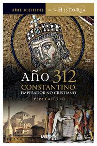 AÑO 312 CONSTANTINO: EMPERADOR, NO CRISTIANO