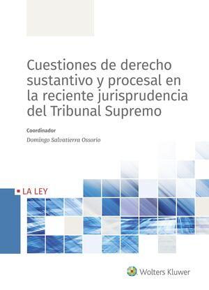 CUESTIONES DE DERECHO SUSTANTIVO Y PROCESAL EN LA RECIENTE JURISPRUDENCIA DEL TRIBUNAL SUPREMO