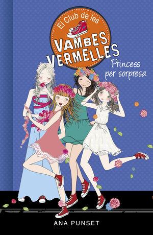 PRINCESS PER SORPRESA (SÈRIE EL CLUB DE LES VAMBES VERMELLES 14)