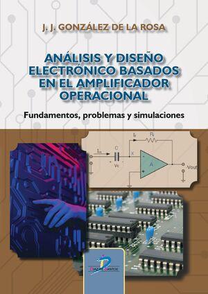 ANÁLISIS Y DISEÑO ELECTRÓNICO BASADOS EN EL AMPLIFICADOR OPERACIONAL