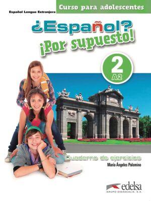¿ESPAÑOL? ¡POR SUPUESTO! 2-A2 - LIBRO DE EJERCICIOS