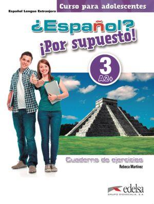 ¿ESPAÑOL? ¡POR SUPUESTO! 3-A2+. LIBRO DE EJERCICIOS