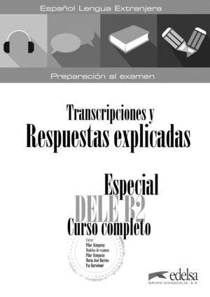 ESPECIAL DELE B2 CURSO COMPLETO. LIBRO DE RESPUESTAS EXPLICADAS Y TRANSCRIPCIONE