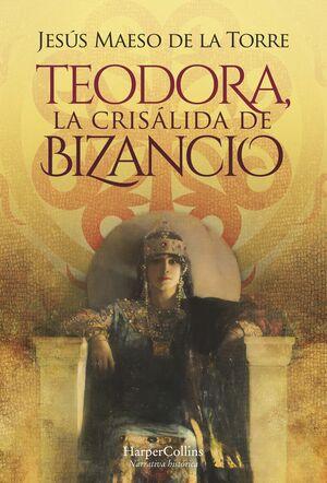 TEODORA, LA CRISÁLIDA DE BIZANCIO