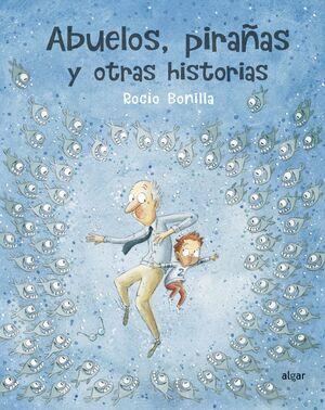 ABUELOS, PIRAÑAS Y OTRAS HISTORIAS