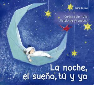 LA NOCHE, EL SUEÑO, TÚ Y YO (LIBRO DE CUNA)