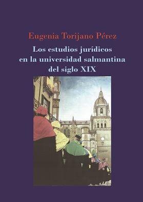 LOS ESTUDIOS JURÍDICOS EN LA UNIVERSIDAD SALMANTINA DEL SIGLO XIX