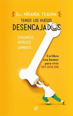 TENGO LOS HUESOS DESENCAJADOS