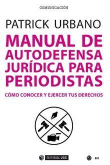 MANUAL DE AUTODEFENSA JURIDICA PARA PERIODISTAS.