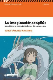LA IMAGINACIÓN TANGIBLE. UNA HISTORIA ESENCIAL DEL CINE DE ANIMACIÓN