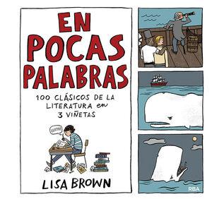 EN POCAS PALABRAS. 100 CLÁSICOS DE LA LITERATURA EN 3 VIÑETAS