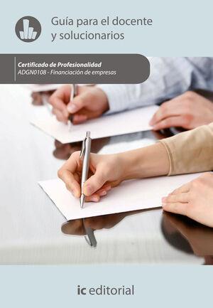 FINANCIACIÓN DE EMPRESAS. ADGN0108 - GUÍA PARA EL DOCENTE Y SOLUCIONARIOS