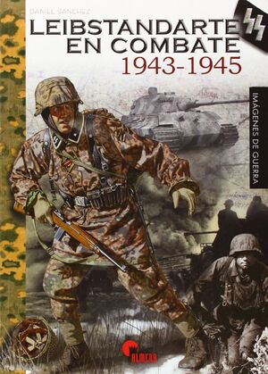 LEIBSTANDARTE EN COMBATE, 1943-1945