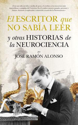 EL ESCRITOR QUE NO SABÍA LEER Y OTRAS HISTORIAS DE NEUROCIENCIA