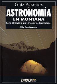 ASTRONOMIA EN MONTAÑA,GUIA PRACTICA DE