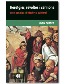 HERETGIES, REVOLTES I SERMONS: TRES ASSAIGS D'HISTÒRIA CULTURAL