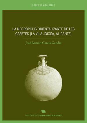 LA NECRÓPOLIS ORIENTALIZANTE DE LES CASETES (LA VILA JOIOSA, ALICANTE)