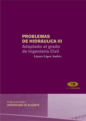 PROBLEMAS DE HIDRÁULICA III : ADAPTADO AL GRADO DE INGENIERÍA CIVIL