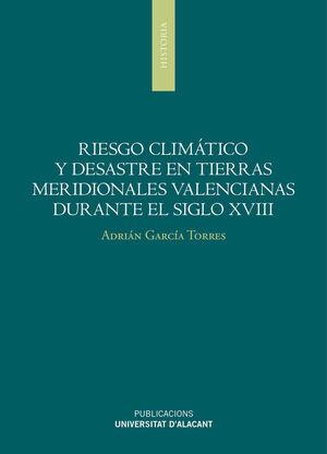 RIESGO CLIMÁTICO Y DESASTRES EN TIERRAS MERIDIONALES VALENCIANAS DURANTE EL SIGL