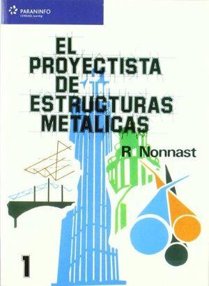 EL PROYECTISTA DE ESTRUCTURAS METÁLICAS. TOMO 1