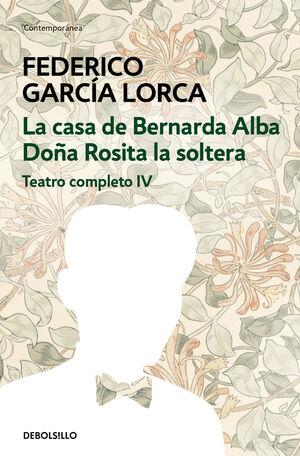 LA CASA DE BERNARDA ALBA  DOÑA ROSITA LA SOLTERA (TEATRO COMPLETO 4)