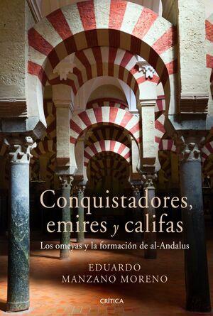 CONQUISTADORES, EMIRES Y CALIFAS 'LOS OMEYAS Y LA FORMACIÓN DE AL-ANDALUS'