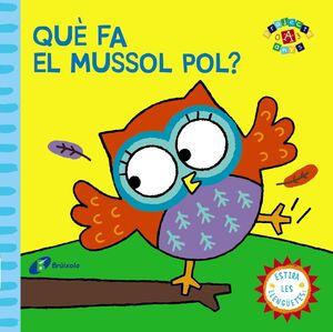 QUÈ FA EL MUSSOL POL?