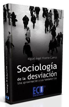 SOCIOLOGÍA DE LA DESVIACIÓN. UNA APROXIMACIÓN A SUS FUNDAMENTOS