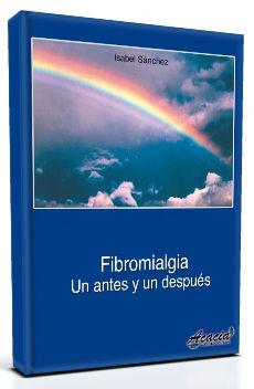 FIBROMIALGIA. UN ANTES Y UN DESPUÉS. 2ª EDICIÓN