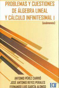 PROBLEMAS Y CUESTIONES DE ÁLGEBRA LINEAL Y CÁLCULO INFINITESIMAL I : (EXÁMENES)