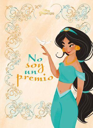 PRINCESAS. JASMINE. NO SOY UN PREMIO