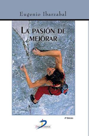 LA PASIÓN DE MEJORAR. 4ª ED.