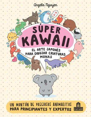 SÚPER KAWAII. EL ARTE JAPONÉS DE PARA DIBUJAR CRIATURAS MONAS