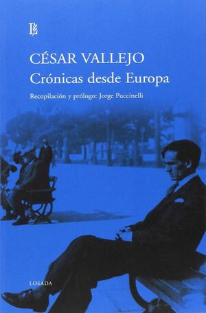 CRÓNICAS DESDE EUROPA (1923-1937) / CÉSAR VALLEJO ; RECOPILACIÓN Y PRÓLOGO, JORG