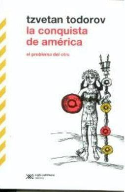 LA CONQUISTA DE AMÉRICA, EL PROBLEMA DEL OTRO